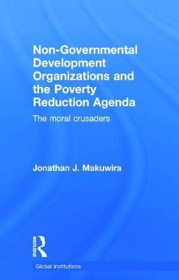 Nongovernmental Development Organizations and the Poverty Reduction Agenda - The Moral Crusaders (Hardcover, New): Jonathan J...
