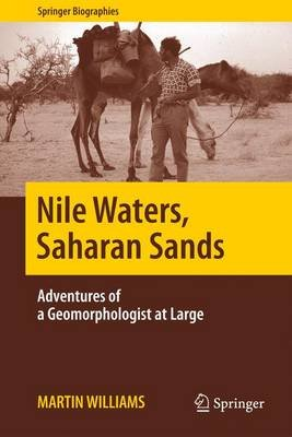 Nile Waters, Saharan Sands 2016 - Adventures of a Geomorphologist at Large (Paperback, 2016 ed.): Martin T. Williams