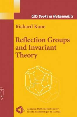 Reflection Groups and Invariant Theory (Paperback): Richard Kane
