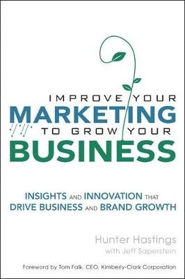 Improve Your Marketing to Grow Your Business - Insights and Innovation That Drive Business and Brand Growth (Electronic book...