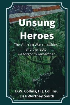 Unsung Heroes - The Vietnam War Casualties and Truths We Forgot to Remember (Paperback): Lisa Worthey Smith