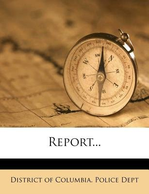 Report... (Paperback): District Of Columbia. Police Dept