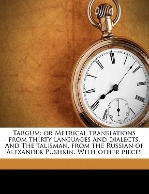 Targum, Or, Metrical Translations from Thirty Languages and Dialects; And, the Talisman, from the Russian of Alexander Pushkin...