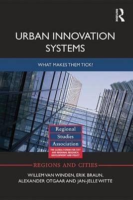 Urban Innovation Systems - What makes them tick? (Electronic book text): Willem Van Winden, Erik Braun, Alexander Otgaar,...