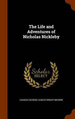 The Life and Adventures of Nicholas Nickleby (Hardcover): Dickens