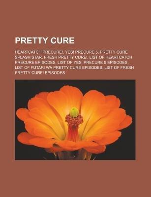 Pretty Cure - Heartcatch Precure!, Yes! Precure 5, Pretty Cure Splash Star, Fresh Pretty Cure!, List of Heartcatch Precure...