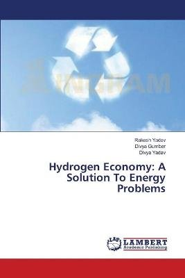 Hydrogen Economy - A Solution to Energy Problems (Paperback): Yadav Rakesh, Gumber Divya, Yadav Divya