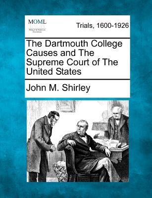 The Dartmouth College Causes and the Supreme Court of the United States (Paperback): John M Shirley