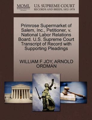 Primrose Supermarket of Salem, Inc., Petitioner, V. National Labor Relations Board. U.S. Supreme Court Transcript of Record...