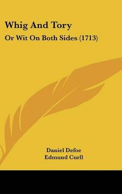 Whig and Tory - Or Wit on Both Sides (1713) (Hardcover): Daniel Defoe, Edmund Curll