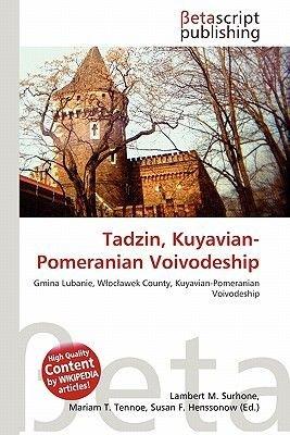 Tadzin, Kuyavian-Pomeranian Voivodeship (Paperback): Lambert M. Surhone, Mariam T. Tennoe, Susan F. Henssonow