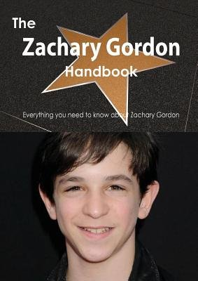 The Zachary Gordon Handbook - Everything You Need to Know about Zachary Gordon (Paperback): Emily Smith