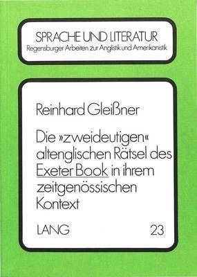 Die 'Zweideutigen' Altenglischen Raetsel Des Exeter Book in Ihrem Zeitgenoessischen Kontext (German, Paperback):...