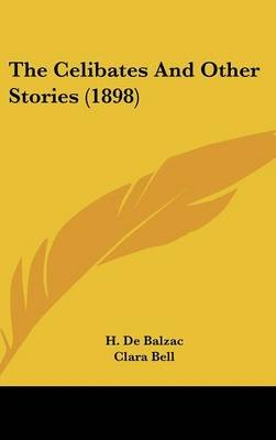 The Celibates and Other Stories (1898) (Hardcover): Honore De Balzac