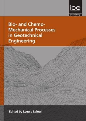 Bio- and Chemo- Mechanical Processes in Geotechnical Engineering - Geotechnique Symposium in Print 2013 (Hardcover): Lyesse...