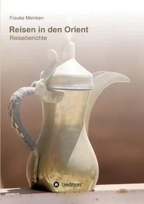 Reisen in Den Orient (German, Paperback): Frauke Meinken