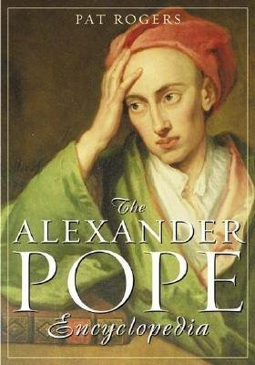 The Alexander Pope Encyclopedia (Electronic book text): Pat Rogers
