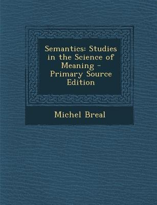 Semantics - Studies in the Science of Meaning (Paperback, Primary Source): Michel Breal