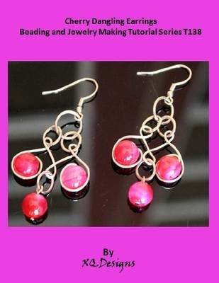 Cherry Dangling Earrings Jewelry Making Tutorial (Electronic book text): XQ Designs