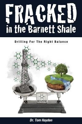Fracked in the Barnett Shale - Drilling for the Right Balance (Paperback, 2nd): Tom Hayden, Dr Tom Hayden