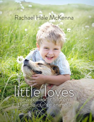 Little Loves - New Zealand Children and Their Favourite Animals (Hardcover): Rachael Hale McKenna