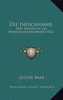 Die Indicanamie - Ihre Bedeutung ALS Nierenfunktionsprobe (1922) (German, Paperback): Gustav Baar