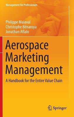 Aerospace Marketing Management - A Handbook for the Entire Value Chain (Hardcover, 2014 ed.): Philippe Malaval, Christophe...