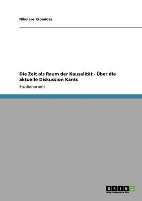 Die Zeit ALS Raum Der Kausalitat - Uber Die Aktuelle Diskussion Kants (German, Paperback): Nikolaos Kromidas