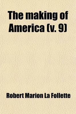 The Making of America (Volume 9) (Paperback): Robert Marion La Follette, William Matthews Handy
