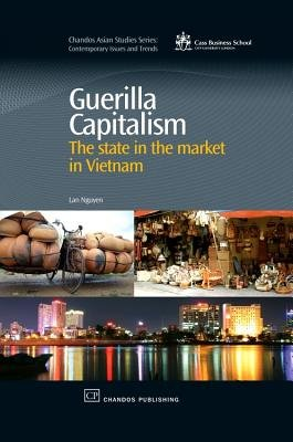 Guerilla Capitalism - The State in the Market in Vietnam (Hardcover, New): Lan Nguyen