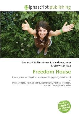 Freedom House (Paperback): Frederic P. Miller, Vandome Agnes F., McBrewster John