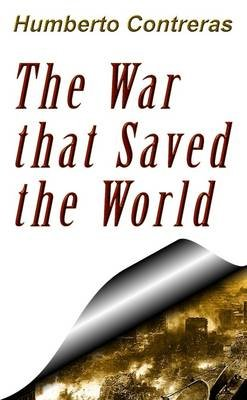 The War That Saved the World (Paperback): Humberto Contreras