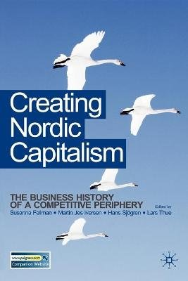 Creating Nordic Capitalism - The Development of a Competitive Periphery (Paperback, First): Susanna Fellman, Martin J. Iversen,...