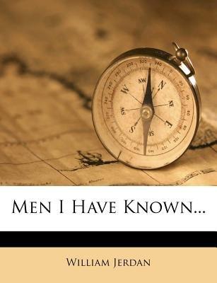 Men I Have Known... (Paperback): William Jerdan