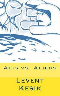 Alis vs. Aliens (German, Paperback): Levent Kesik
