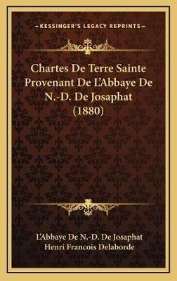 Chartes de Terre Sainte Provenant de L'Abbaye de N.-D. de Josaphat (1880) (French, Hardcover): L'Abbaye De N. -D De...