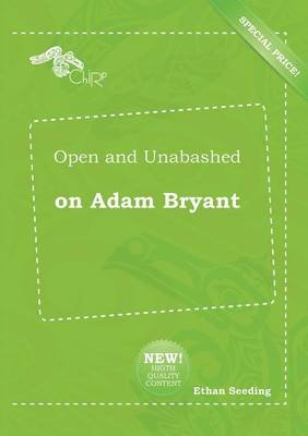Open and Unabashed on Adam Bryant (Paperback): Ethan Seeding