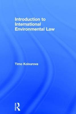 Introduction to International Environmental Law (Hardcover, New): Timo Koivurova