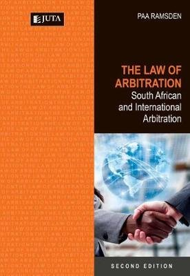 The Law of Arbitration: South African and international arbitration (Paperback, 2nd ed): Peter Ramsden