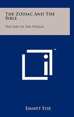 The Zodiac and the Bible - The End of the World (Hardcover): Emmet Fox