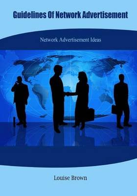 Guidelines of Network Advertisement - Network Advertisement Ideas (Paperback): Louise Brown