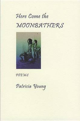 Here Come the Moonbathers (Electronic book text): Patricia Young