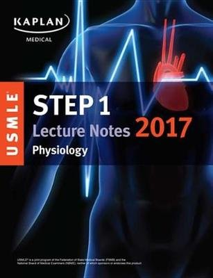 USMLE Step 1 Lecture Notes 2017: Physiology (Electronic book text): Kaplan Medical