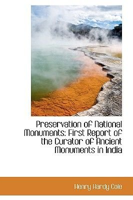 Preservation of National Monuments - First Report of the Curator of Ancient Monuments in India (Paperback): Henry Hardy Cole