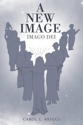 A New Image - Imago Dei (Paperback): Carol L. Briggs
