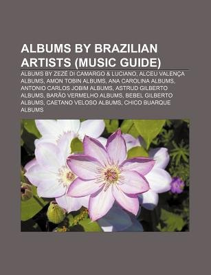 Albums by Brazilian Artists (Music Guide) - Albums by Zeze Di Camargo & Luciano, Alceu Valenca Albums, Amon Tobin Albums, Ana...