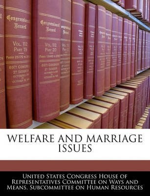 Welfare and Marriage Issues (Paperback): United States Congress House of Represen
