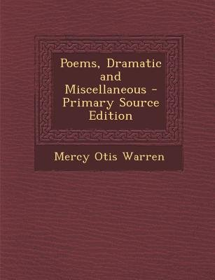 Poems, Dramatic and Miscellaneous (Paperback, Primary Source): Mercy Otis Warren