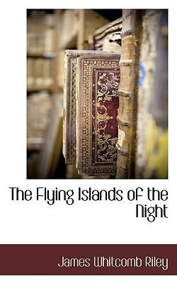 The Flying Islands of the Night (Paperback): James Whitcomb Riley