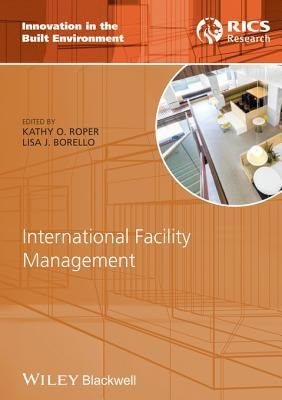 International Facility Management (Electronic book text, 1st edition): Kathy Roper, Lisa Borello